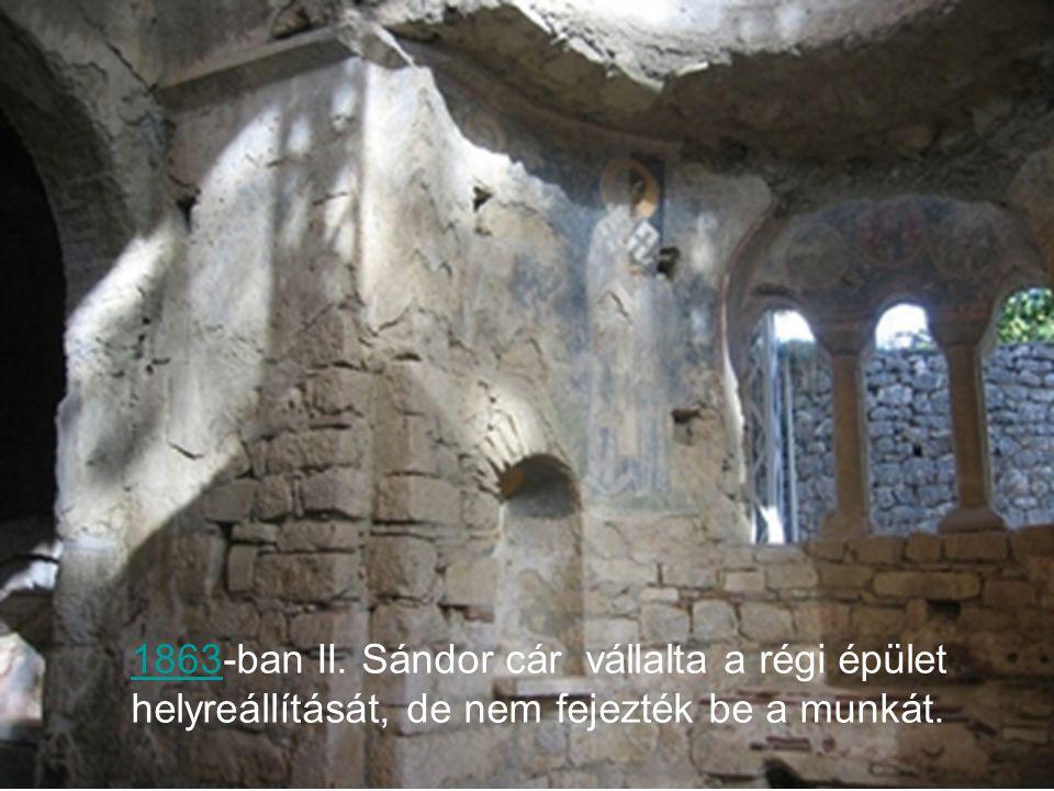 18631863-ban II. Sándor cár vállalta a régi épület helyreállítását, de nem fejezték be a munkát.