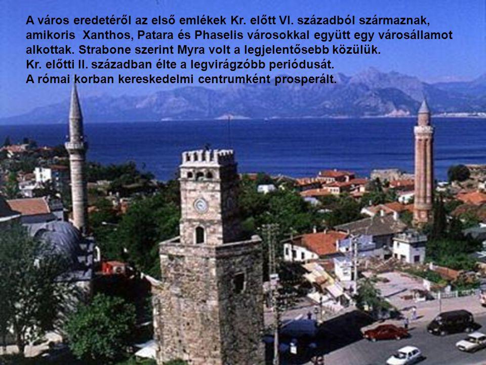 Egy pusztító Egy földrengés után 141-ben újjáépítették.földrengés141 Az egyik első püspöke volt Szent Miklós Szent Miklós Az ötödik században a Lycia bizánci tartományi fővárosa.ötödik századbanLycia 809-ben elfoglalták Harun al Rasid arab csapatai egy hosszú ostrommal.