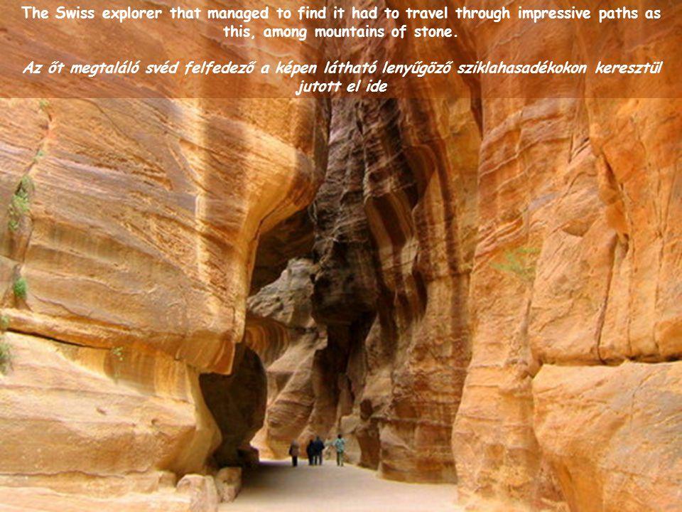 For 600 years thought that this city, in the middle of the desert of Jordan, was legendary like the Atlantis and Troy 600 évig azt gondolták, hogy ez a város a Jordán sivatag szívében Atlantiszhoz, vagy Trójához hasonló legenda