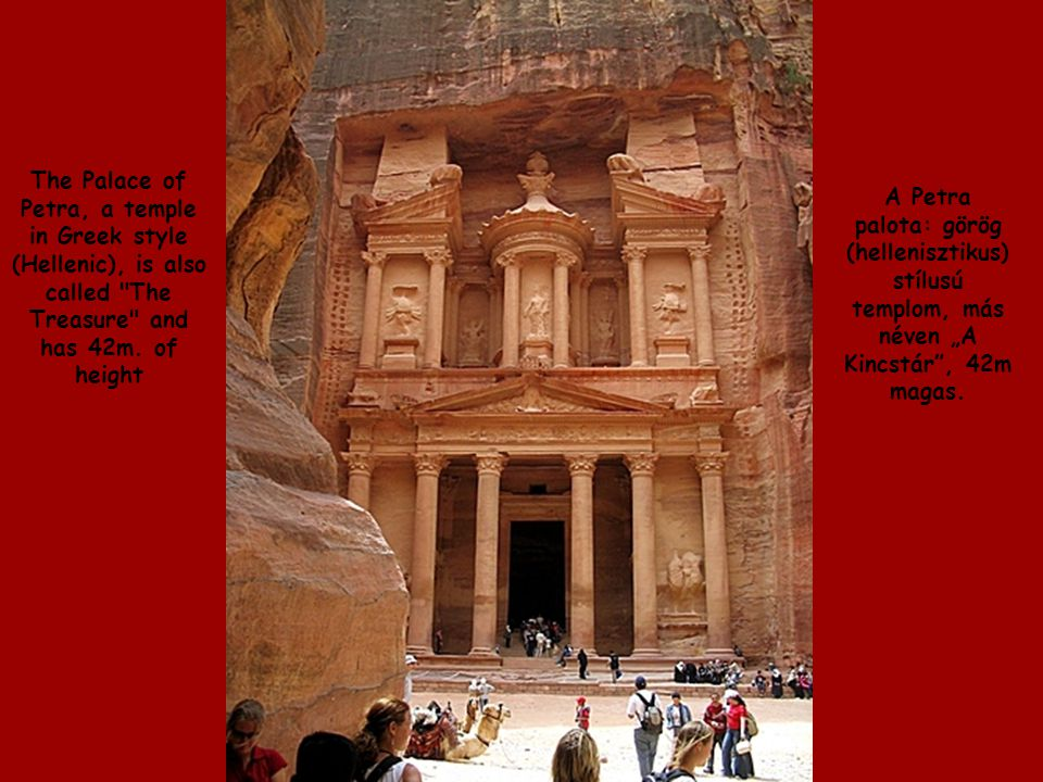 The Palace of Petra, a temple in Greek style (Hellenic), is also called The Treasure and has 42m.