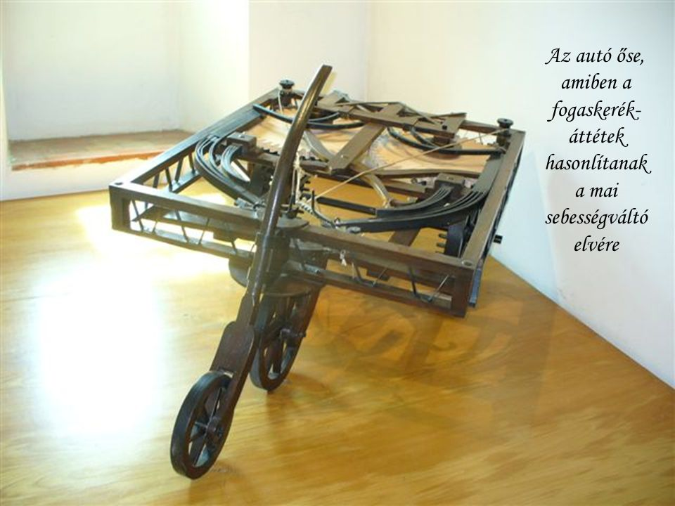 Az autó őse, amiben a fogaskerék- áttétek hasonlítanak a mai sebességváltó elvére