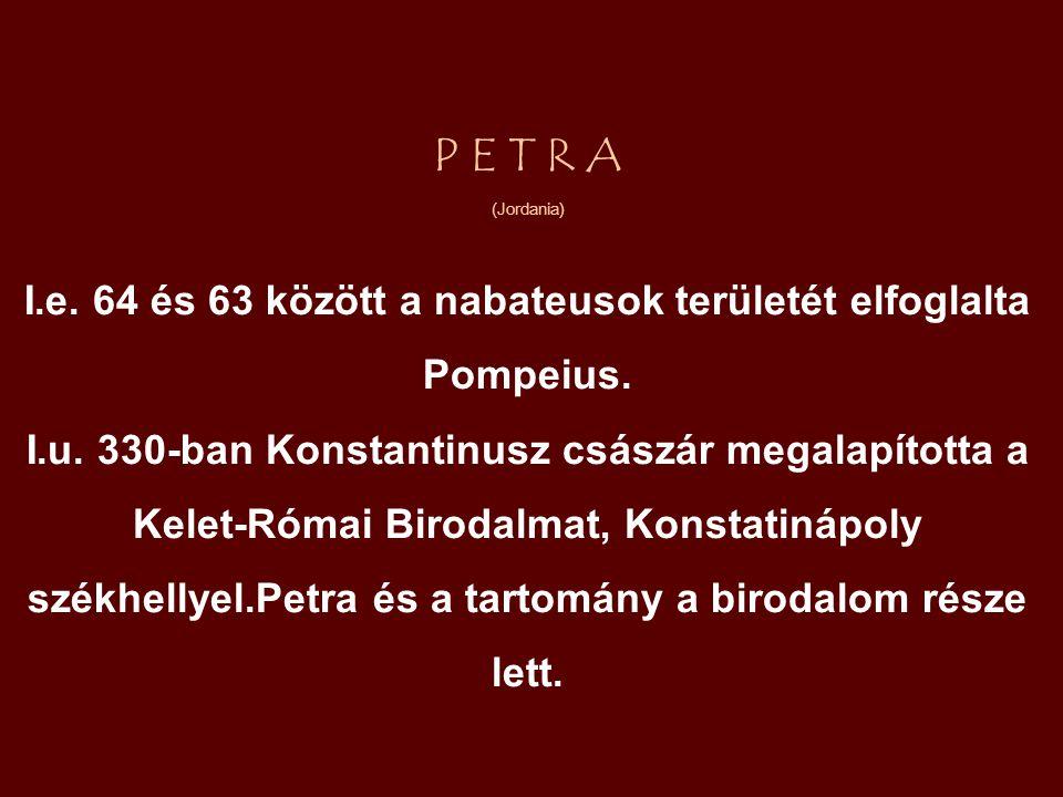 P E T R A (Jordania) I.e.64 és 63 között a nabateusok területét elfoglalta Pompeius.