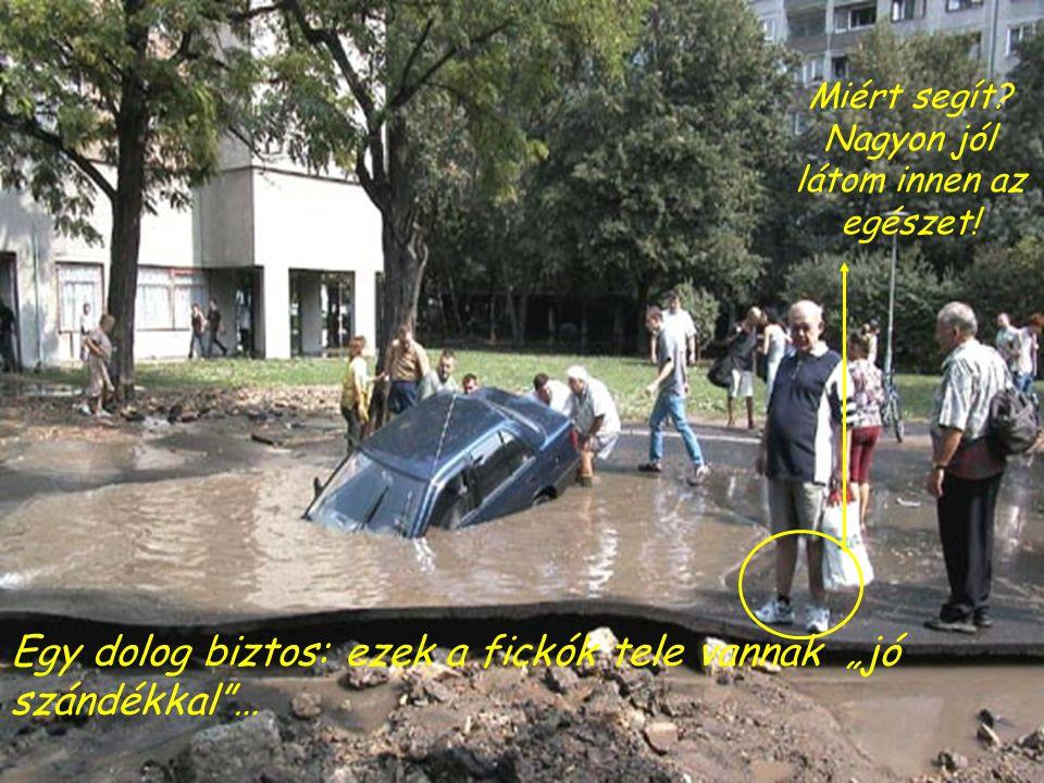 AZ AUTÓM De valaki is gondolta, hogy ezek a fickók megmenthetnék az autót.