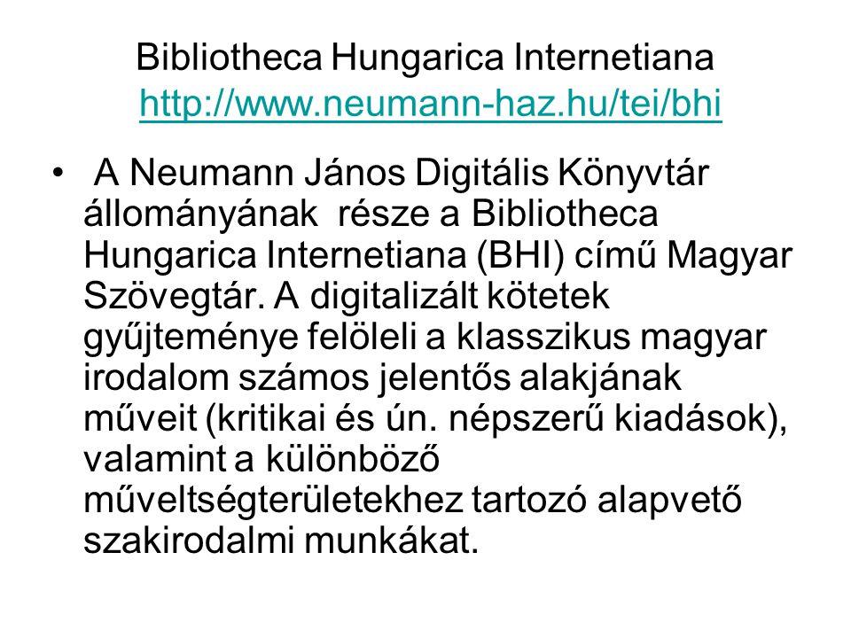 Bibliotheca Hungarica Internetiana http://www.neumann-haz.hu/tei/bhihttp://www.neumann-haz.hu/tei/bhi A Neumann János Digitális Könyvtár állományának