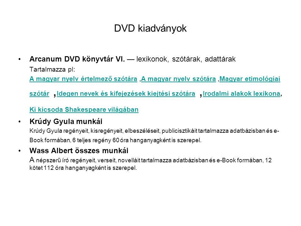 DVD kiadványok Arcanum DVD könyvtár VI. — lexikonok, szótárak, adattárak Tartalmazza pl: A magyar nyelv értelmező szótáraA magyar nyelv értelmező szót