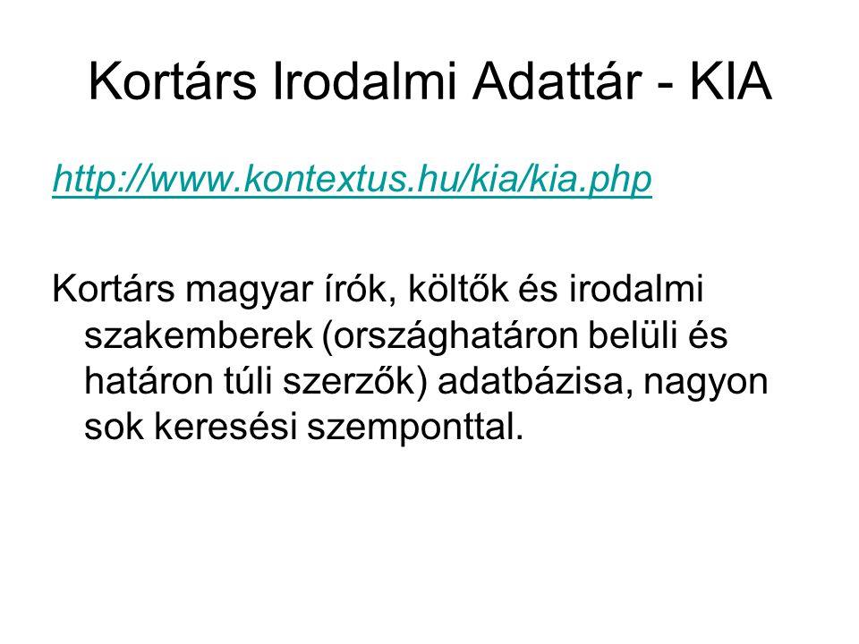 Kortárs Irodalmi Adattár - KIA http://www.kontextus.hu/kia/kia.php Kortárs magyar írók, költők és irodalmi szakemberek (országhatáron belüli és határo