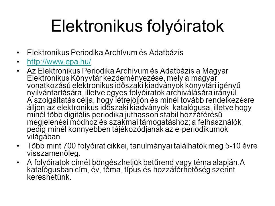 Elektronikus folyóiratok Elektronikus Periodika Archívum és Adatbázis http://www.epa.hu/ Az Elektronikus Periodika Archívum és Adatbázis a Magyar Elek