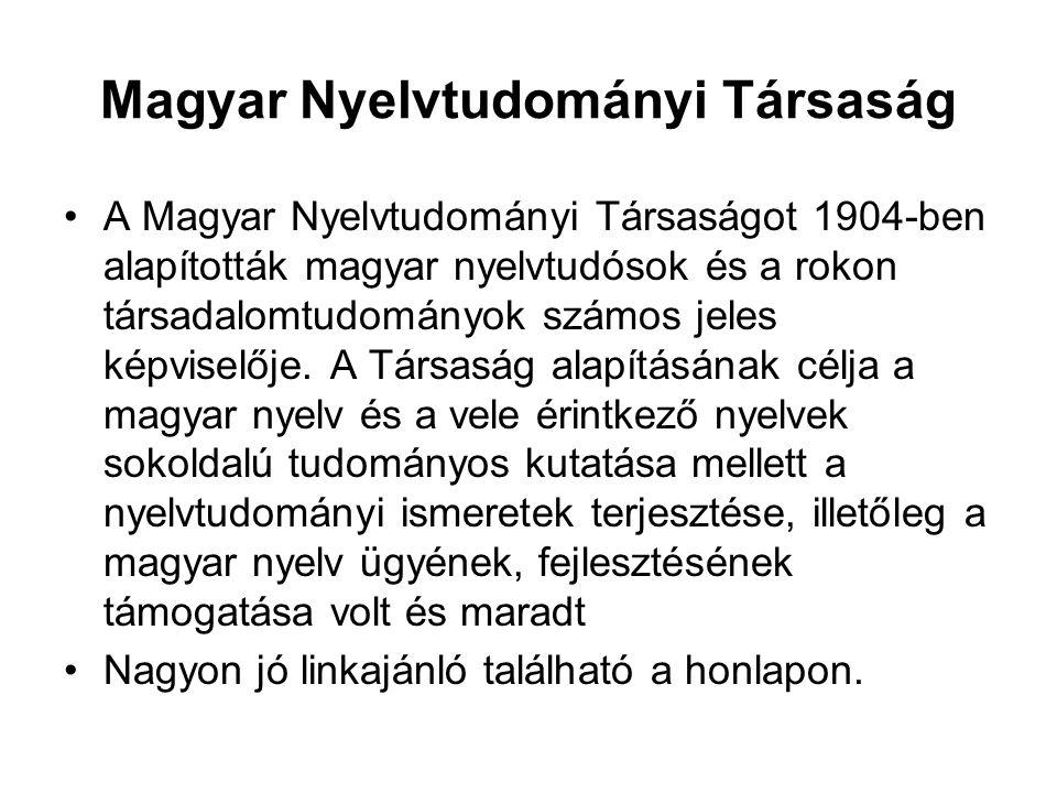 Magyar Nyelvtudományi Társaság A Magyar Nyelvtudományi Társaságot 1904-ben alapították magyar nyelvtudósok és a rokon társadalomtudományok számos jele