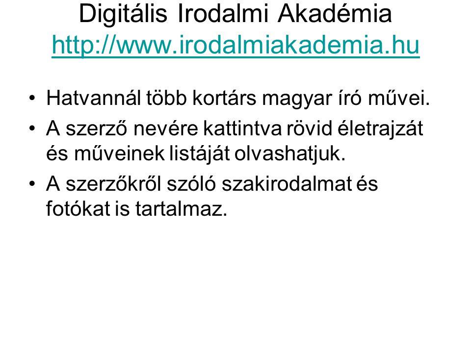 Digitális Irodalmi Akadémia http://www.irodalmiakademia.hu http://www.irodalmiakademia.hu Hatvannál több kortárs magyar író művei. A szerző nevére kat