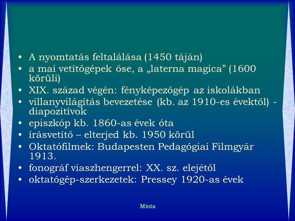 """Minta A nyomtatás feltalálása (1450 táján) a mai vetítőgépek őse, a """"laterna magica"""" (1600 körüli) XIX. század végén: fényképezőgép az iskolákban vill"""