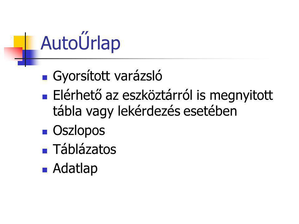 AutoŰrlap Gyorsított varázsló Elérhető az eszköztárról is megnyitott tábla vagy lekérdezés esetében Oszlopos Táblázatos Adatlap