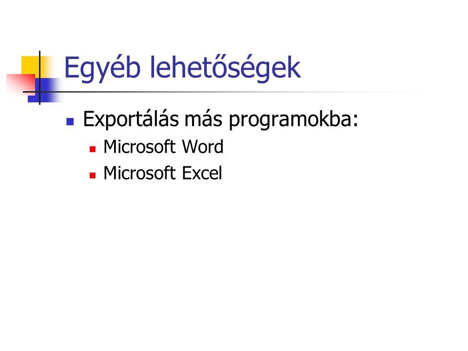Egyéb lehetőségek Exportálás más programokba: Microsoft Word Microsoft Excel