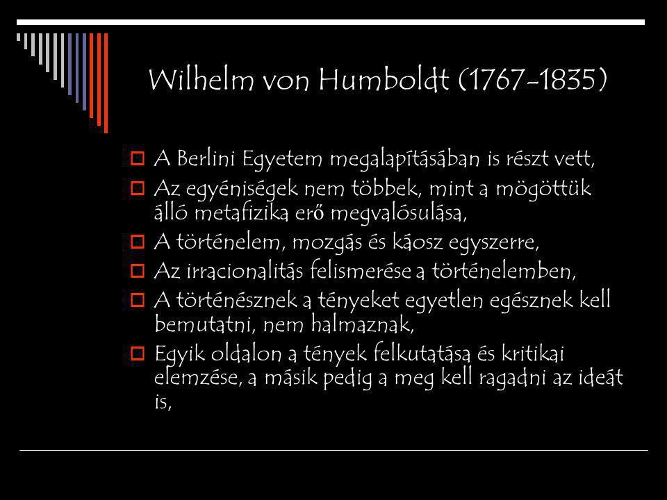 Wilhelm von Humboldt (1767-1835)  A Berlini Egyetem megalapításában is részt vett,  Az egyéniségek nem többek, mint a mögöttük álló metafizika er ő
