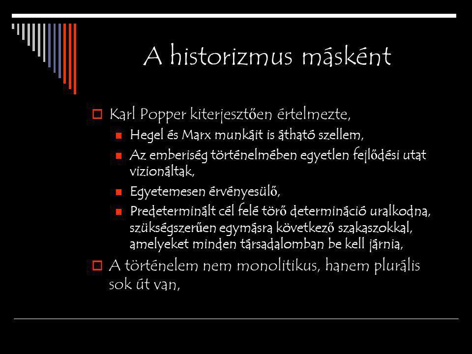 A historizmus másként  Karl Popper kiterjeszt ő en értelmezte, Hegel és Marx munkáit is átható szellem, Az emberiség történelmében egyetlen fejl ő dé