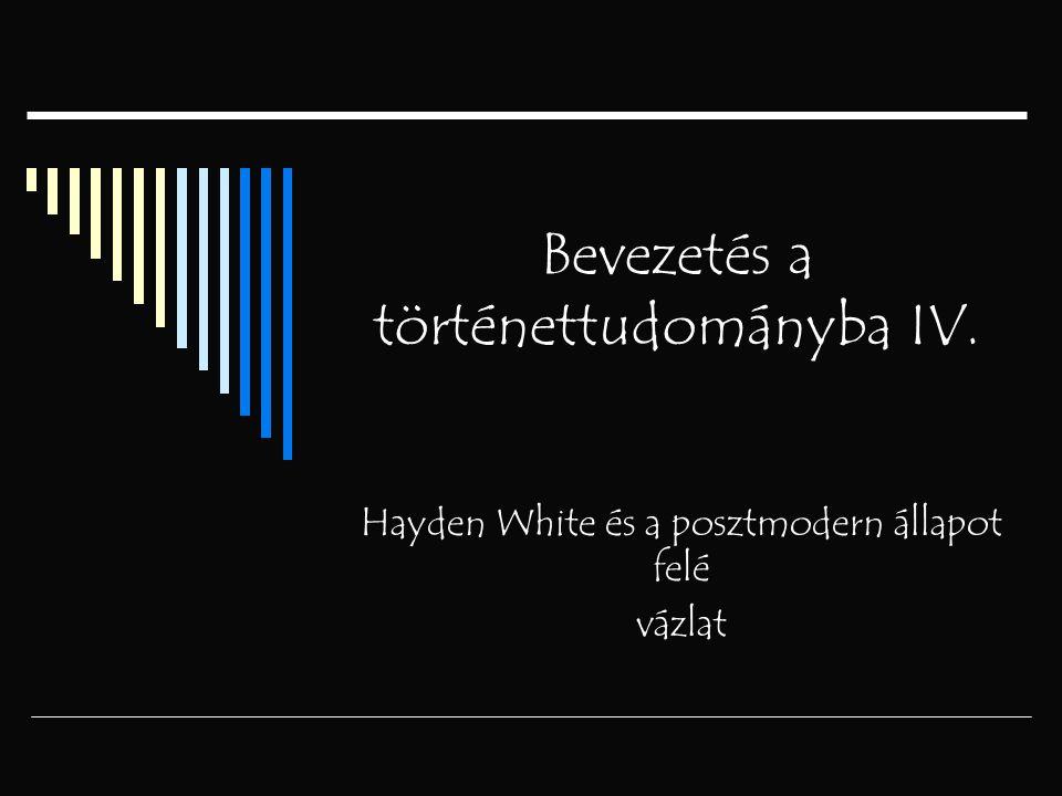 Bevezetés a történettudományba IV. Hayden White és a posztmodern állapot felé vázlat