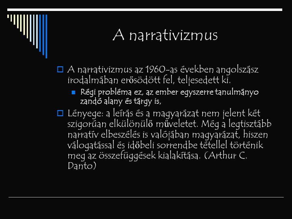 A narrativizmus  A narrativizmus az 1960-as években angolszász irodalmában er ő södött fel, teljesedett ki. Régi probléma ez, az ember egyszerre tanu