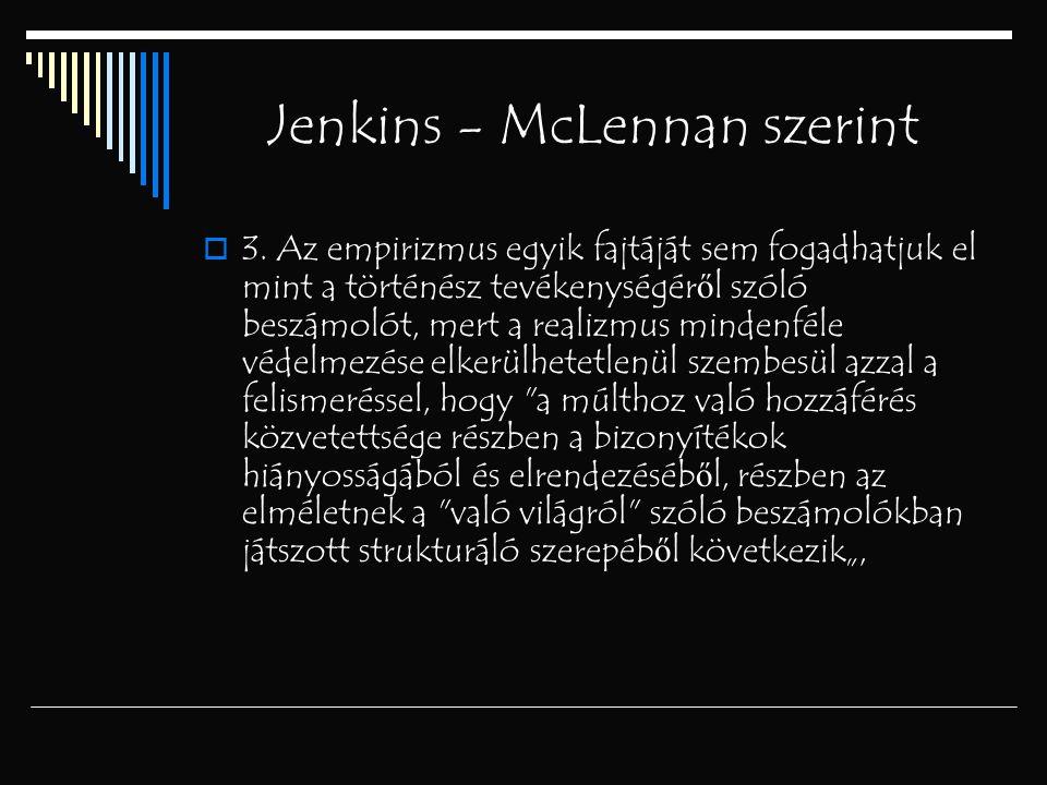 Jenkins - McLennan szerint  3. Az empirizmus egyik fajtáját sem fogadhatjuk el mint a történész tevékenységér ő l szóló beszámolót, mert a realizmus