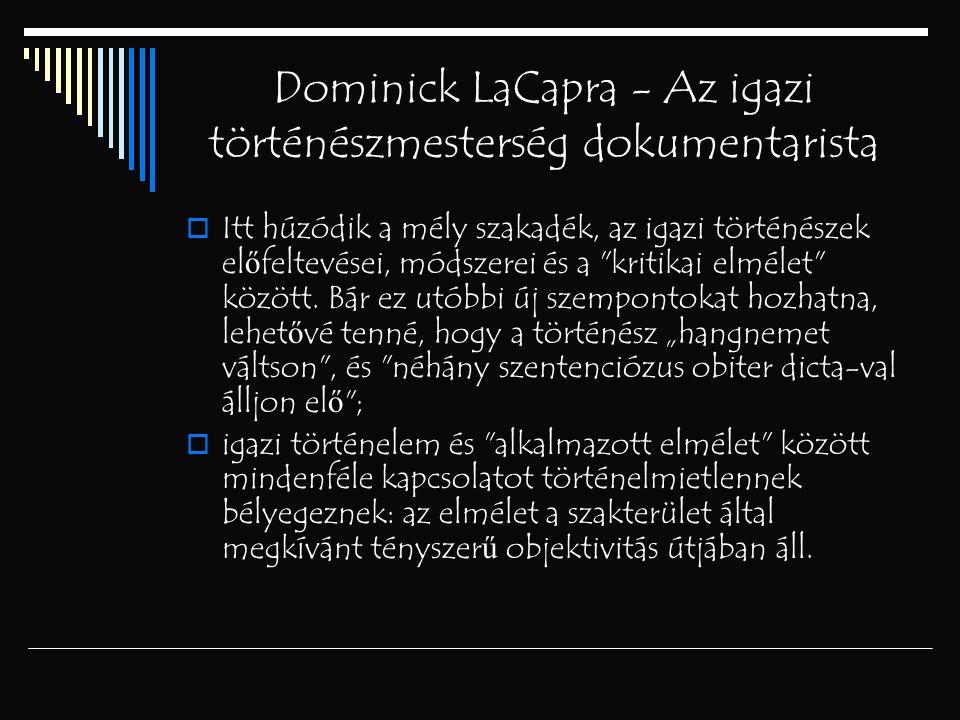 Dominick LaCapra - Az igazi történészmesterség dokumentarista  Itt húzódik a mély szakadék, az igazi történészek el ő feltevései, módszerei és a
