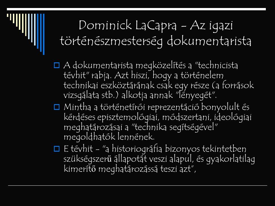 Dominick LaCapra - Az igazi történészmesterség dokumentarista  A dokumentarista megközelítés a