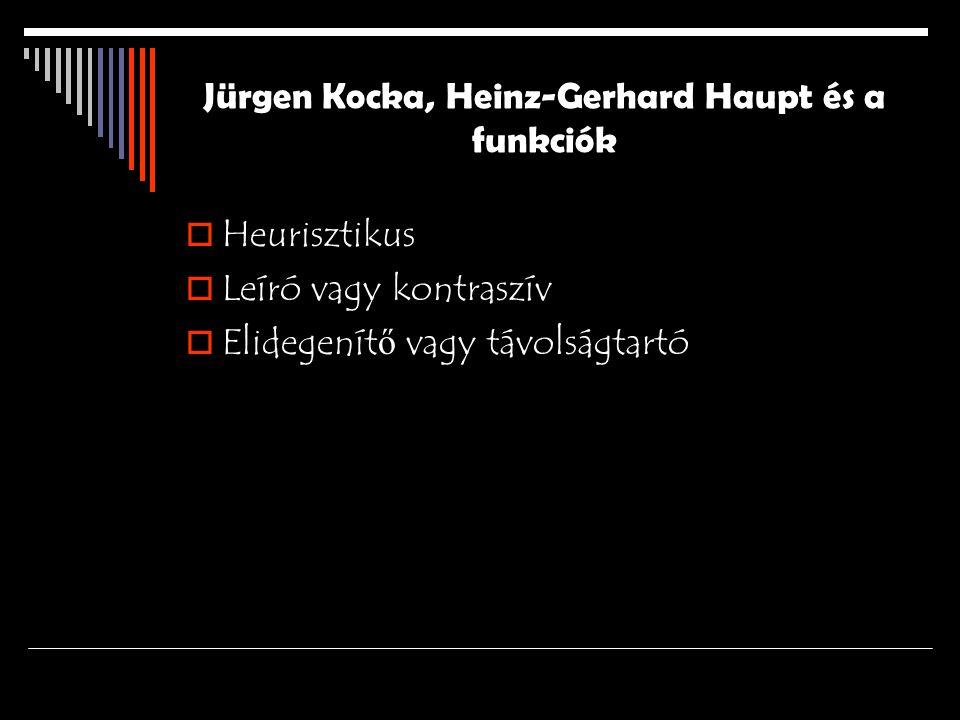 Jürgen Kocka, Heinz-Gerhard Haupt és a funkciók  Heurisztikus  Leíró vagy kontraszív  Elidegenít ő vagy távolságtartó