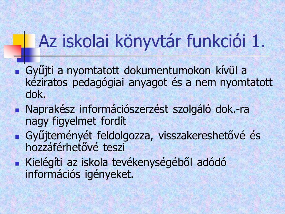 Az iskolai könyvtár funkciói 1. Gyűjti a nyomtatott dokumentumokon kívül a kéziratos pedagógiai anyagot és a nem nyomtatott dok. Naprakész információs