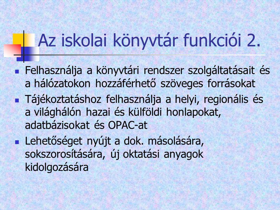 Az iskolai könyvtár funkciói 2. Felhasználja a könyvtári rendszer szolgáltatásait és a hálózatokon hozzáférhető szöveges forrásokat Tájékoztatáshoz fe