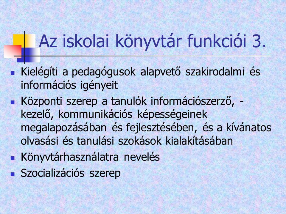 Az iskolai könyvtár funkciói 3. Kielégíti a pedagógusok alapvető szakirodalmi és információs igényeit Központi szerep a tanulók információszerző, - ke