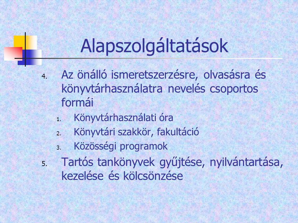 Alapszolgáltatások 4. Az önálló ismeretszerzésre, olvasásra és könyvtárhasználatra nevelés csoportos formái 1. Könyvtárhasználati óra 2. Könyvtári sza