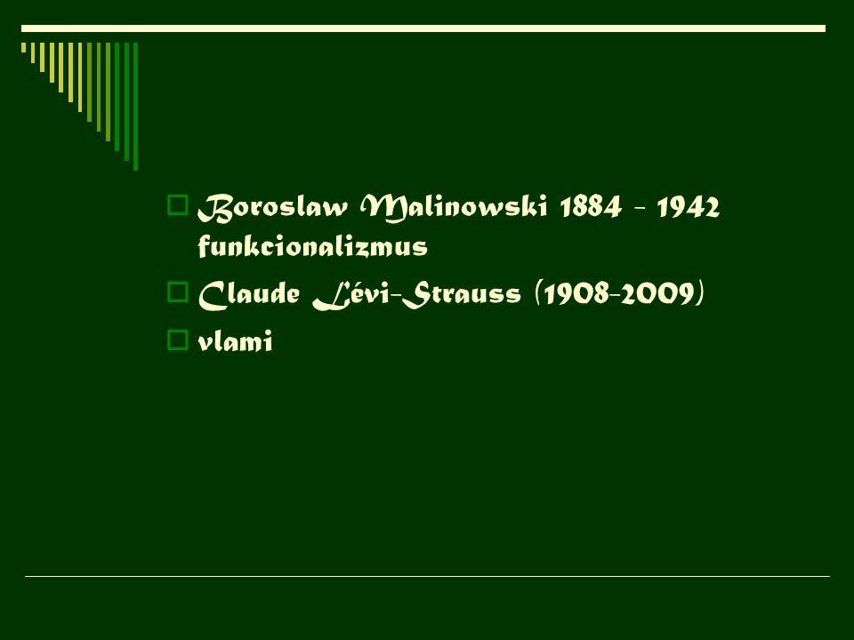  Boroslaw Malinowski 1884 - 1942 funkcionalizmus  Claude Lévi-Strauss (1908-2009)  vlami