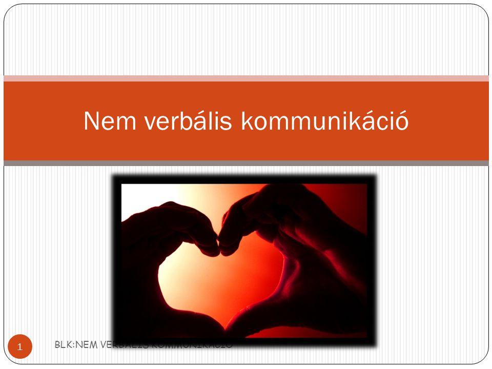 BLK:NEM VERBÁLIS KOMMUNIKÁCIÓ 1 Nem verbális kommunikáció