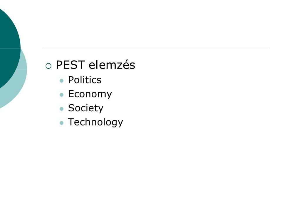  PEST elemzés Politics Economy Society Technology