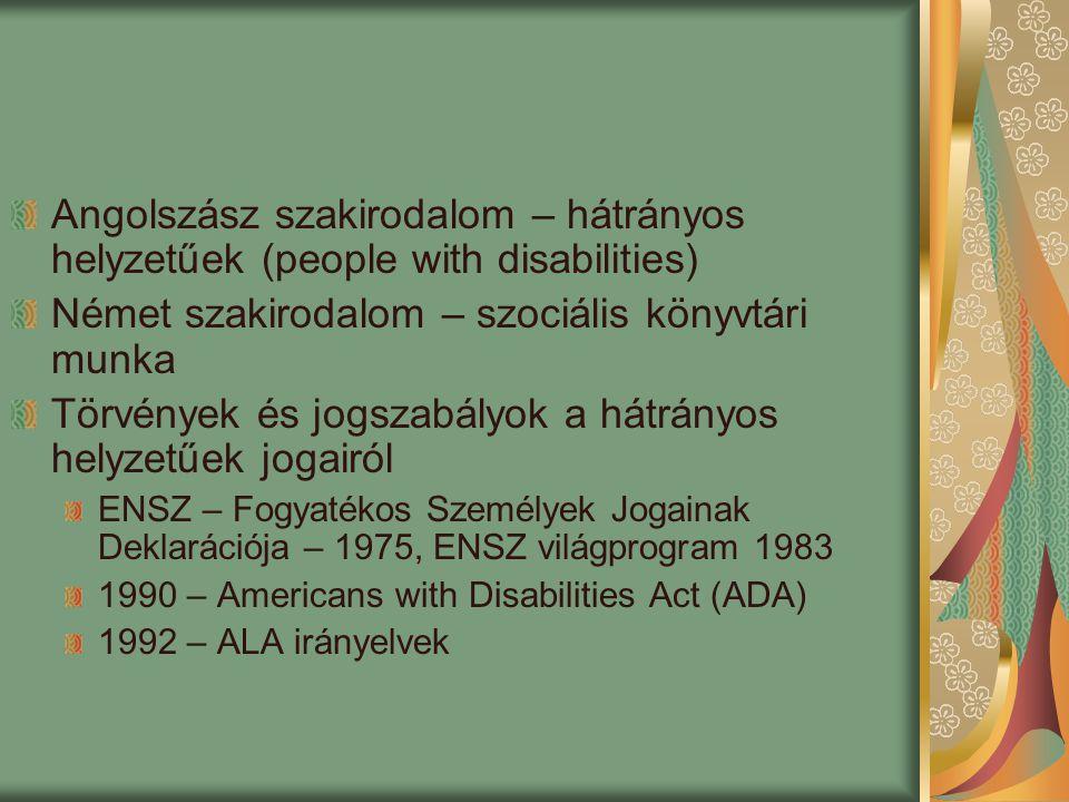 1994 – UNESCO manifesztum 2001 – IFLA/UNESCO guidelines Hátrányos helyzetűek köre Számukra nyújtott szolgáltatások Hozzáférés biztosítása Speciális dokumentumok biztosítása 2005 – IFLA – Acces to libraries for persons with disabilities CHECKLIST