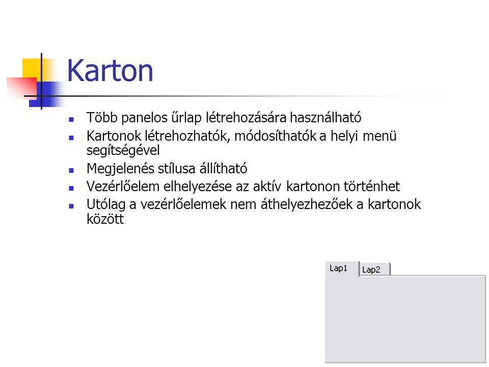 Karton Több panelos űrlap létrehozására használható Kartonok létrehozhatók, módosíthatók a helyi menü segítségével Megjelenés stílusa állítható Vezérlőelem elhelyezése az aktív kartonon történhet Utólag a vezérlőelemek nem áthelyezhezőek a kartonok között