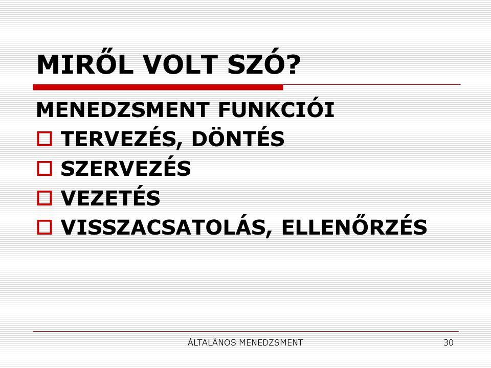ÁLTALÁNOS MENEDZSMENT30 MIRŐL VOLT SZÓ.