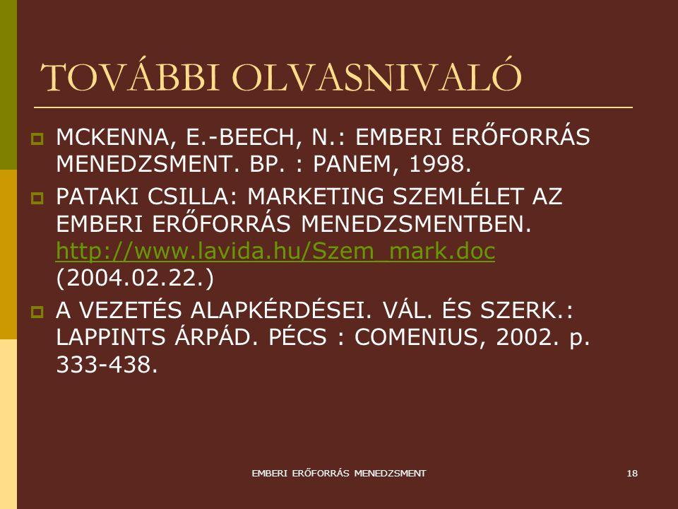 EMBERI ERŐFORRÁS MENEDZSMENT18 TOVÁBBI OLVASNIVALÓ  MCKENNA, E.-BEECH, N.: EMBERI ERŐFORRÁS MENEDZSMENT. BP. : PANEM, 1998.  PATAKI CSILLA: MARKETIN