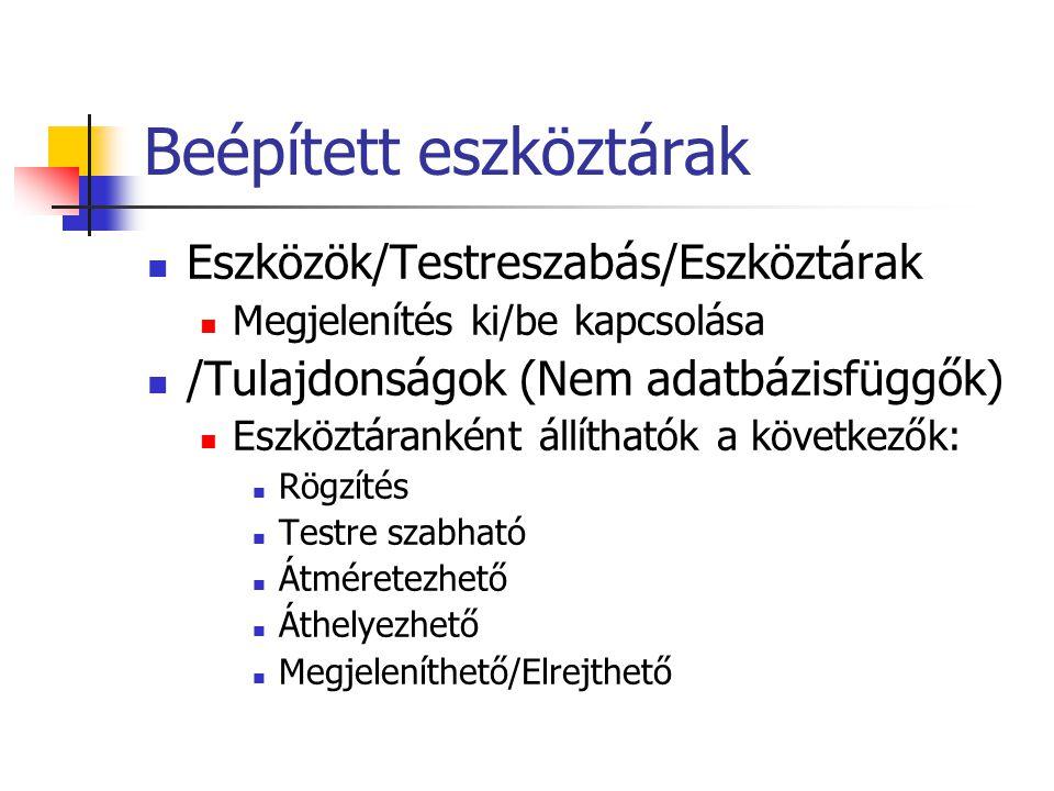 Beépített eszköztárak Eszközök/Testreszabás/Eszköztárak Megjelenítés ki/be kapcsolása /Tulajdonságok (Nem adatbázisfüggők) Eszköztáranként állíthatók a következők: Rögzítés Testre szabható Átméretezhető Áthelyezhető Megjeleníthető/Elrejthető