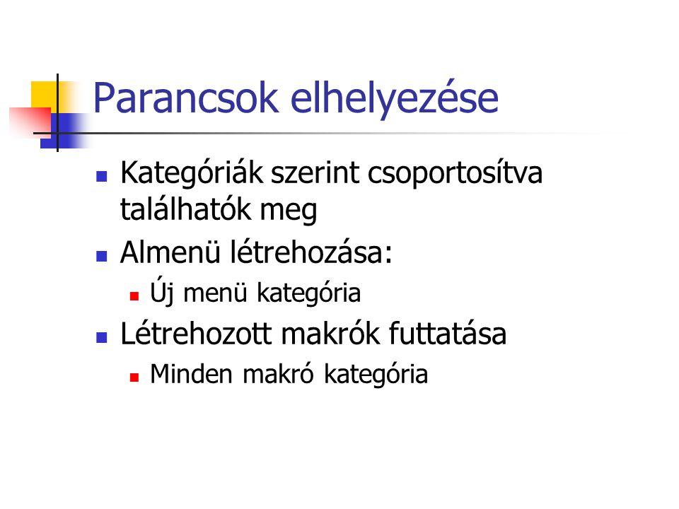 Parancsok elhelyezése Kategóriák szerint csoportosítva találhatók meg Almenü létrehozása: Új menü kategória Létrehozott makrók futtatása Minden makró