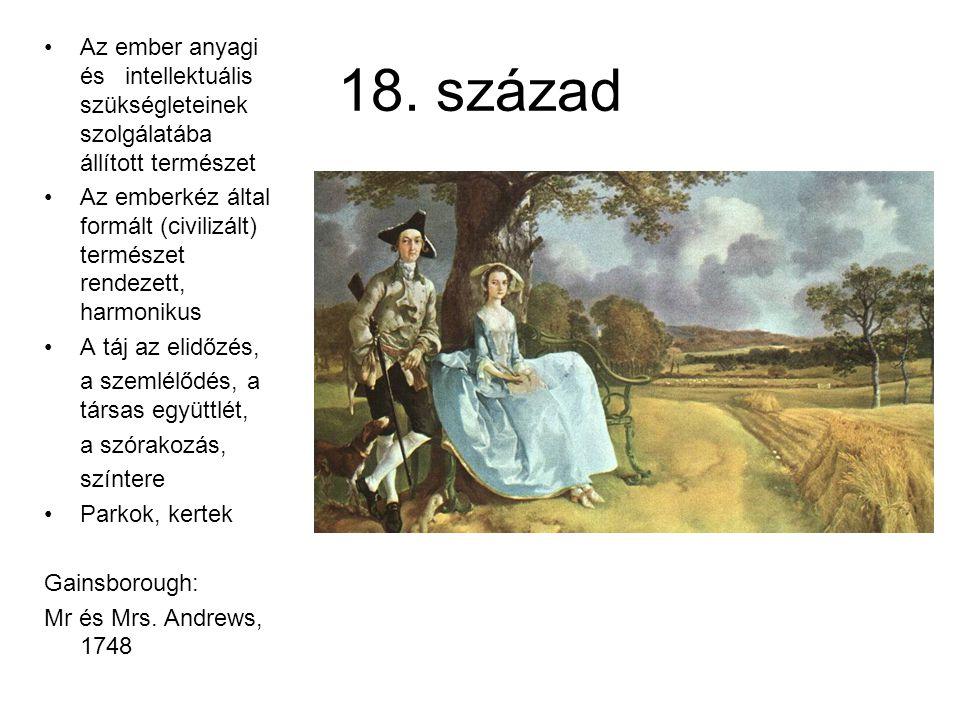 18. század Az ember anyagi és intellektuális szükségleteinek szolgálatába állított természet Az emberkéz által formált (civilizált) természet rendezet