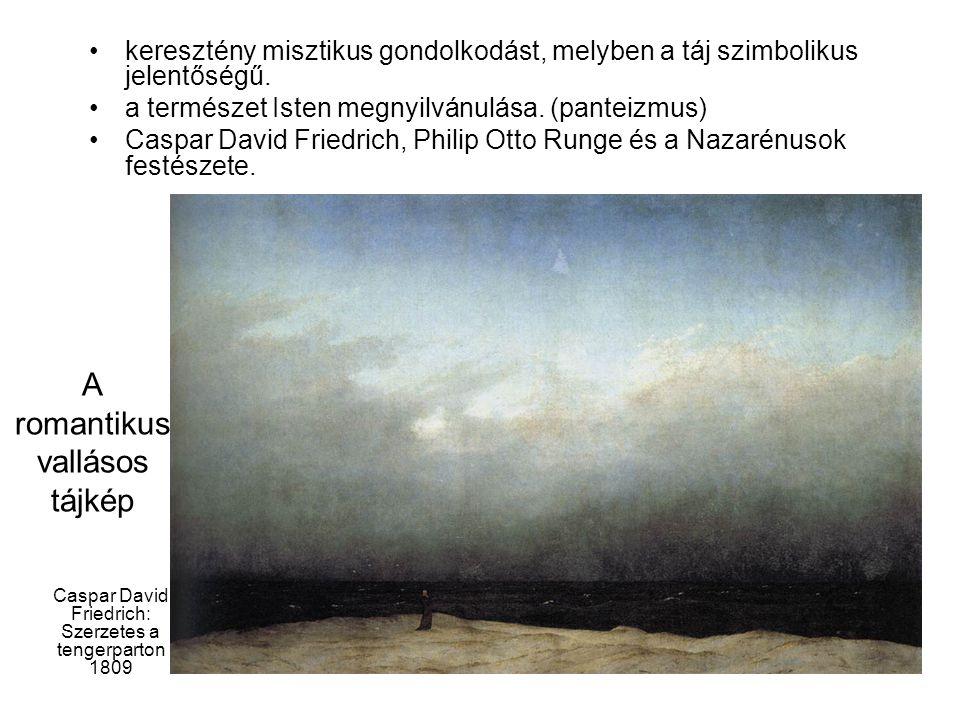 A romantikus vallásos tájkép Caspar David Friedrich: Szerzetes a tengerparton 1809 keresztény misztikus gondolkodást, melyben a táj szimbolikus jelent