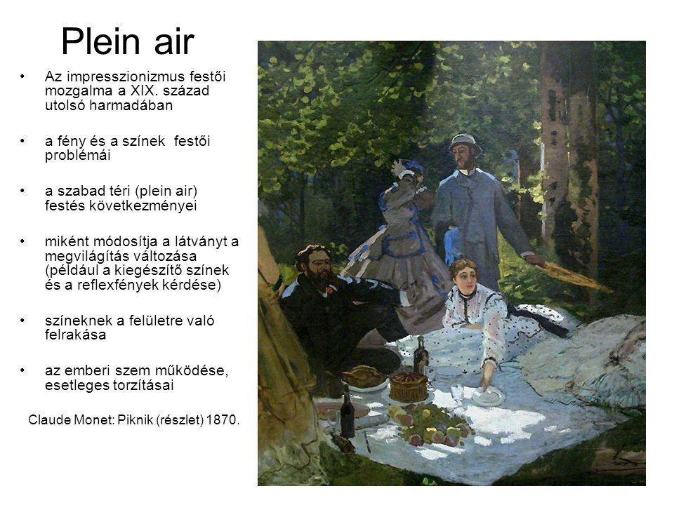 Plein air Az impresszionizmus festői mozgalma a XIX. század utolsó harmadában a fény és a színek festői problémái a szabad téri (plein air) festés köv