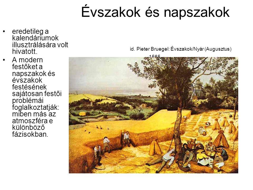 Évszakok és napszakok id. Pieter Bruegel: Évszakok/Nyár (Augusztus) 1565. eredetileg a kalendáriumok illusztrálására volt hivatott. A modern festőket