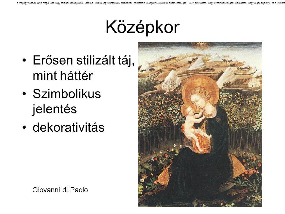 Középkor Erősen stilizált táj, mint háttér Szimbolikus jelentés dekorativitás a megfigyelő távol tartja magát jobb vagy baloldali ideológiáktól, utópi