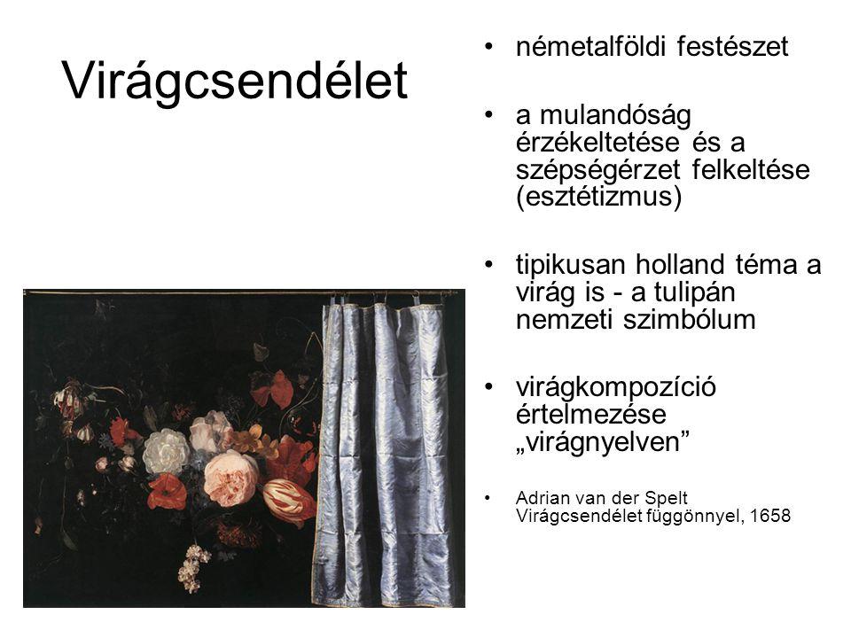 Virágcsendélet németalföldi festészet a mulandóság érzékeltetése és a szépségérzet felkeltése (esztétizmus) tipikusan holland téma a virág is - a tuli