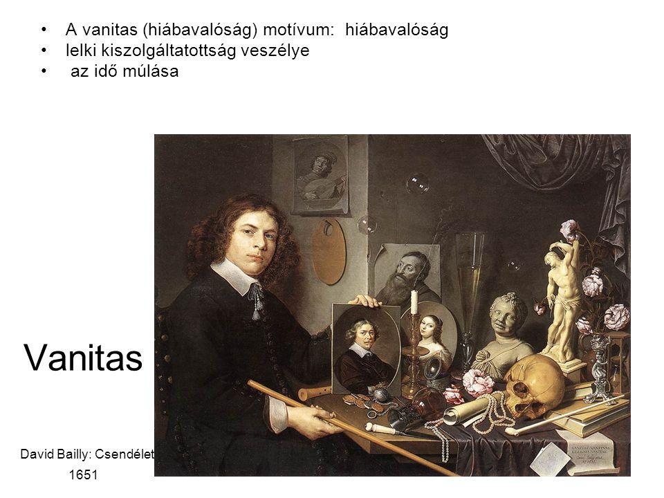 Vanitas David Bailly: Csendélet, 1651 A vanitas (hiábavalóság) motívum: hiábavalóság lelki kiszolgáltatottság veszélye az idő múlása