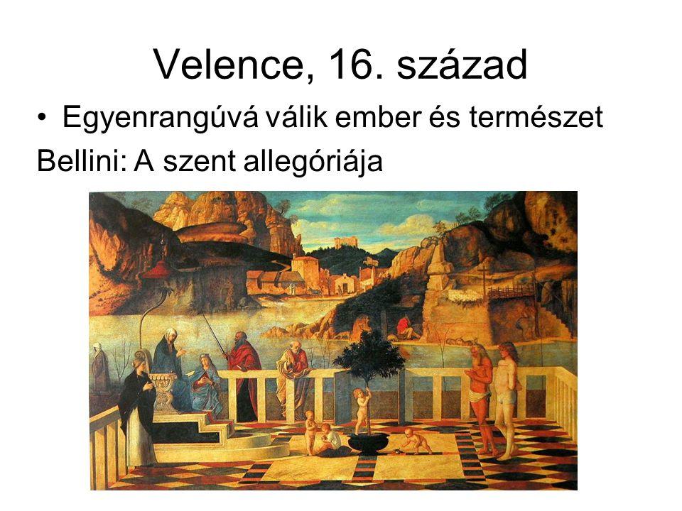 Velence, 16. század Egyenrangúvá válik ember és természet Bellini: A szent allegóriája