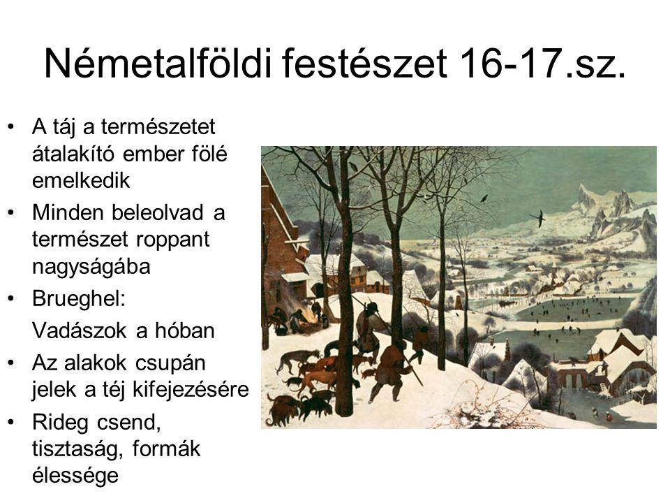 Németalföldi festészet 16-17.sz. A táj a természetet átalakító ember fölé emelkedik Minden beleolvad a természet roppant nagyságába Brueghel: Vadászok
