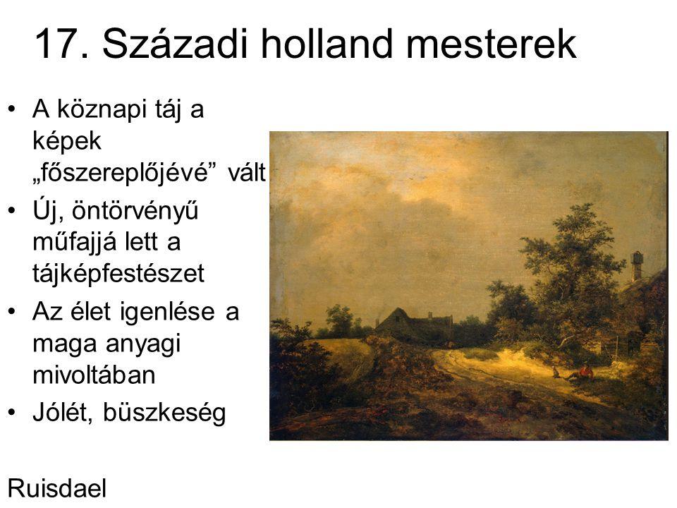 """17. Századi holland mesterek A köznapi táj a képek """"főszereplőjévé"""" vált Új, öntörvényű műfajjá lett a tájképfestészet Az élet igenlése a maga anyagi"""