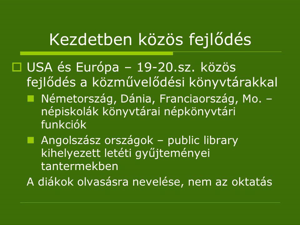 Kezdetben közös fejlődés  USA és Európa – 19-20.sz. közös fejlődés a közművelődési könyvtárakkal Németország, Dánia, Franciaország, Mo. – népiskolák