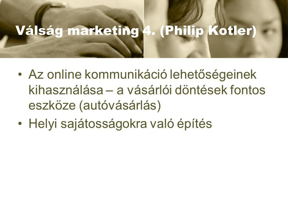 Válság marketing 4. (Philip Kotler) Az online kommunikáció lehetőségeinek kihasználása – a vásárlói döntések fontos eszköze (autóvásárlás) Helyi saját