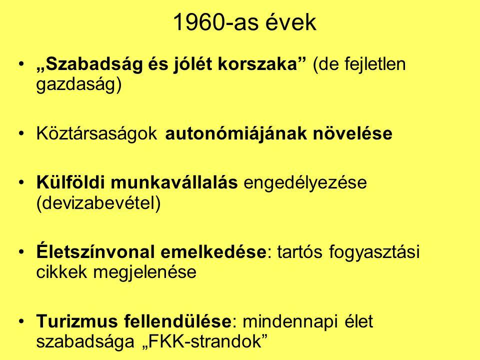 """1960-as évek """"Szabadság és jólét korszaka (de fejletlen gazdaság) Köztársaságok autonómiájának növelése Külföldi munkavállalás engedélyezése (devizabevétel) Életszínvonal emelkedése: tartós fogyasztási cikkek megjelenése Turizmus fellendülése: mindennapi élet szabadsága """"FKK-strandok"""